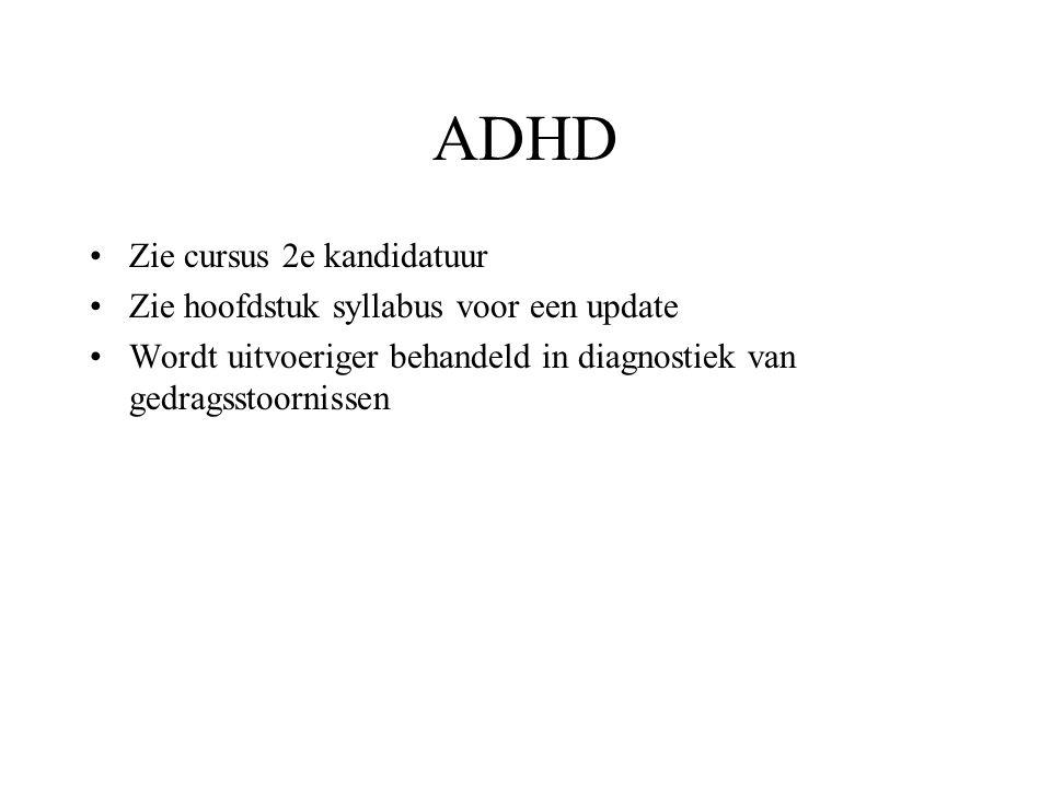 ADHD Zie cursus 2e kandidatuur Zie hoofdstuk syllabus voor een update