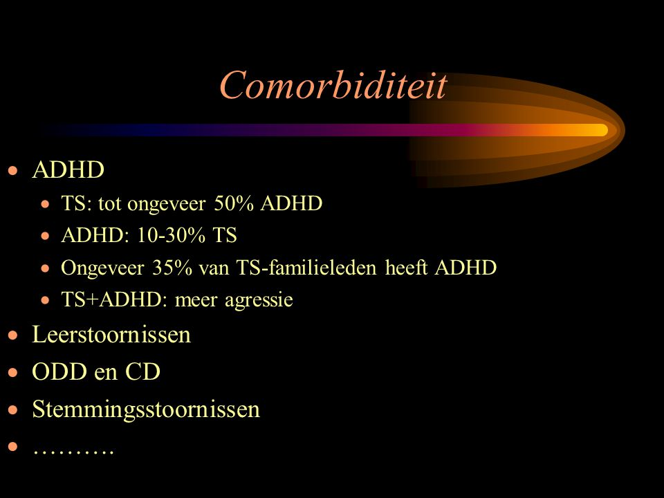 Comorbiditeit ADHD Leerstoornissen ODD en CD Stemmingsstoornissen ……….