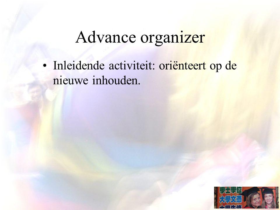 Advance organizer Inleidende activiteit: oriënteert op de nieuwe inhouden.