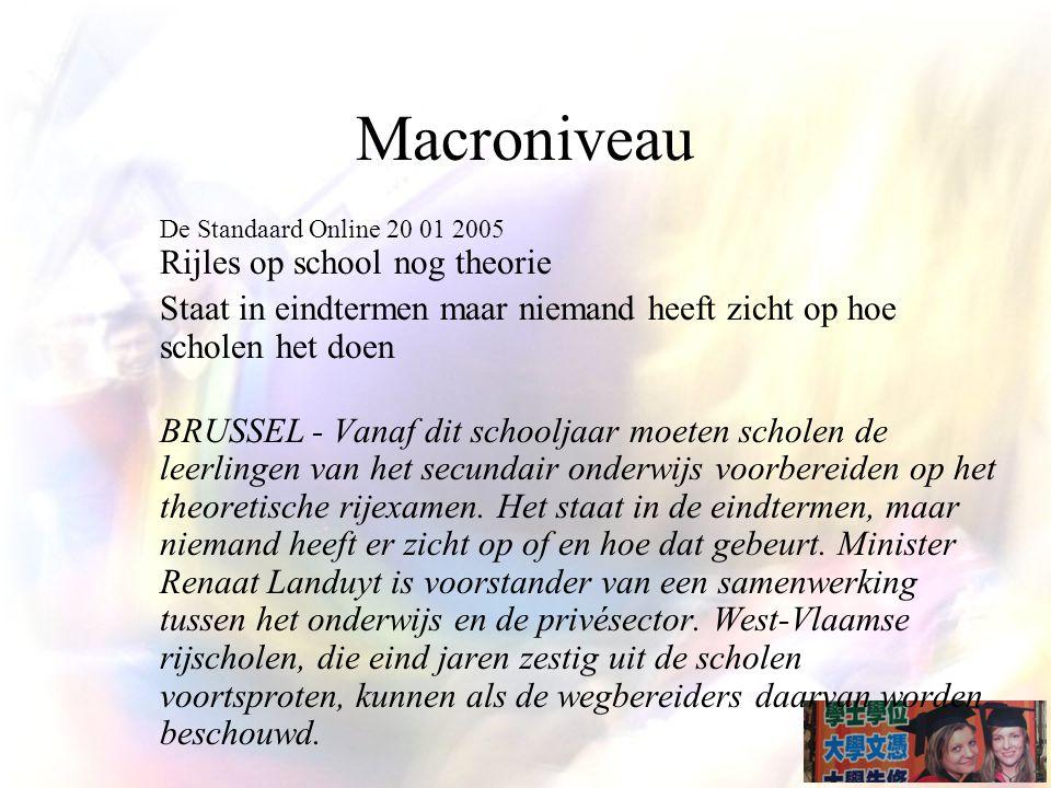 Macroniveau De Standaard Online 20 01 2005 Rijles op school nog theorie. Staat in eindtermen maar niemand heeft zicht op hoe scholen het doen.