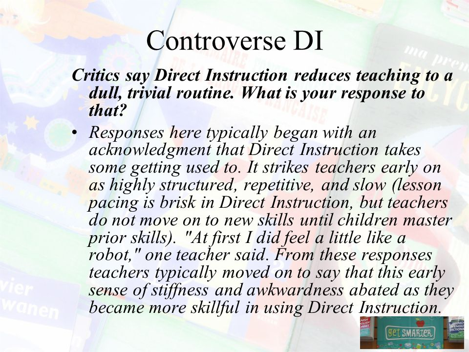 Controverse DI Critics say Direct Instruction reduces teaching to a dull, trivial routine. What is your response to that