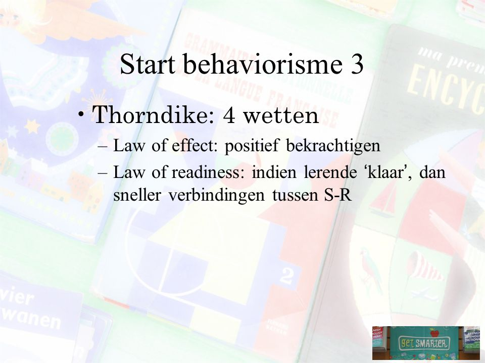 Start behaviorisme 3 Thorndike: 4 wetten