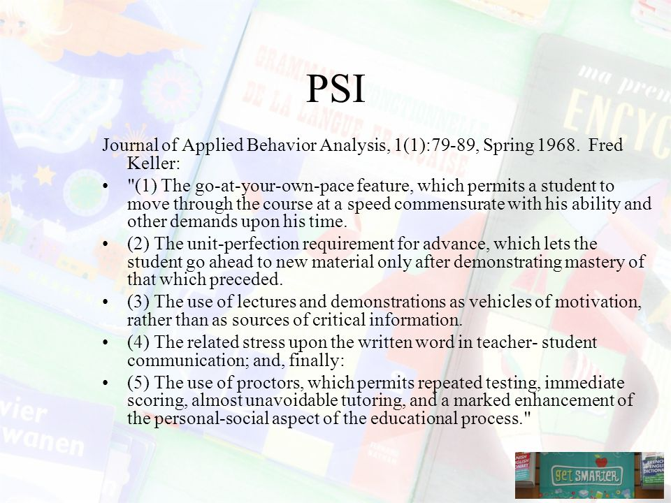 PSI Journal of Applied Behavior Analysis, 1(1):79-89, Spring 1968. Fred Keller: