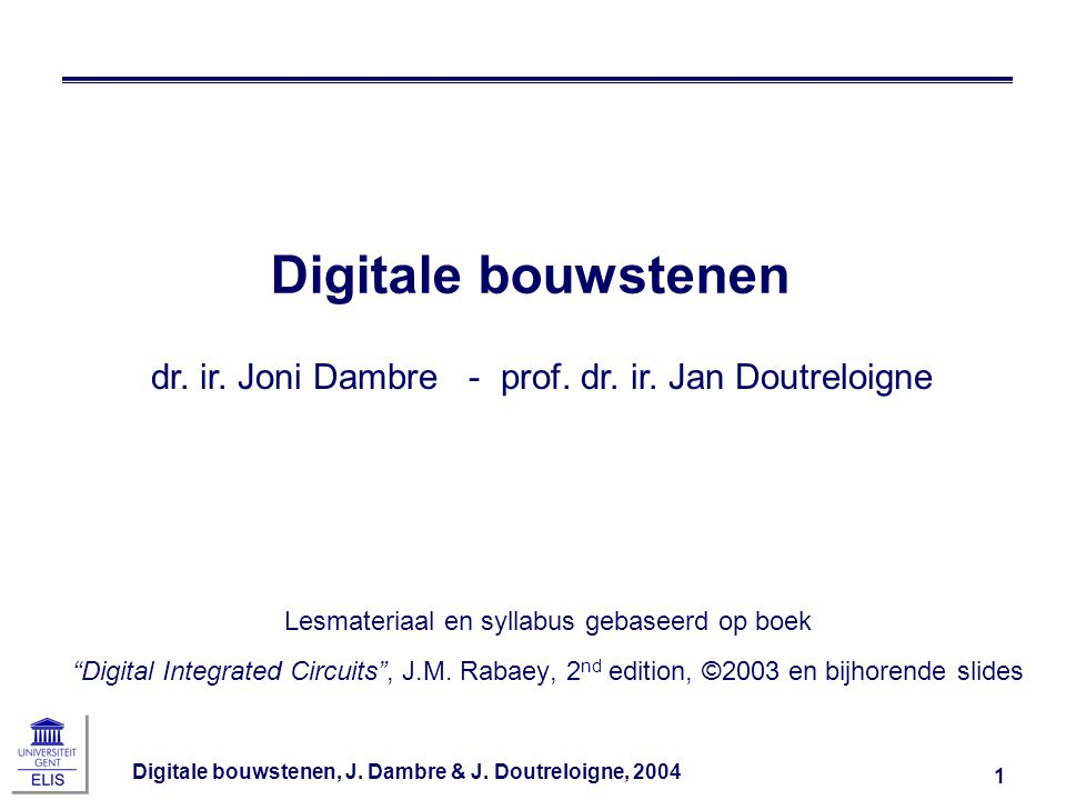 Digitale bouwstenen dr. ir. Joni Dambre - prof. dr. ir. Jan Doutreloigne. Other handouts. In class quiz.