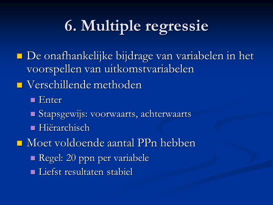 6. Multiple regressie De onafhankelijke bijdrage van variabelen in het voorspellen van uitkomstvariabelen.