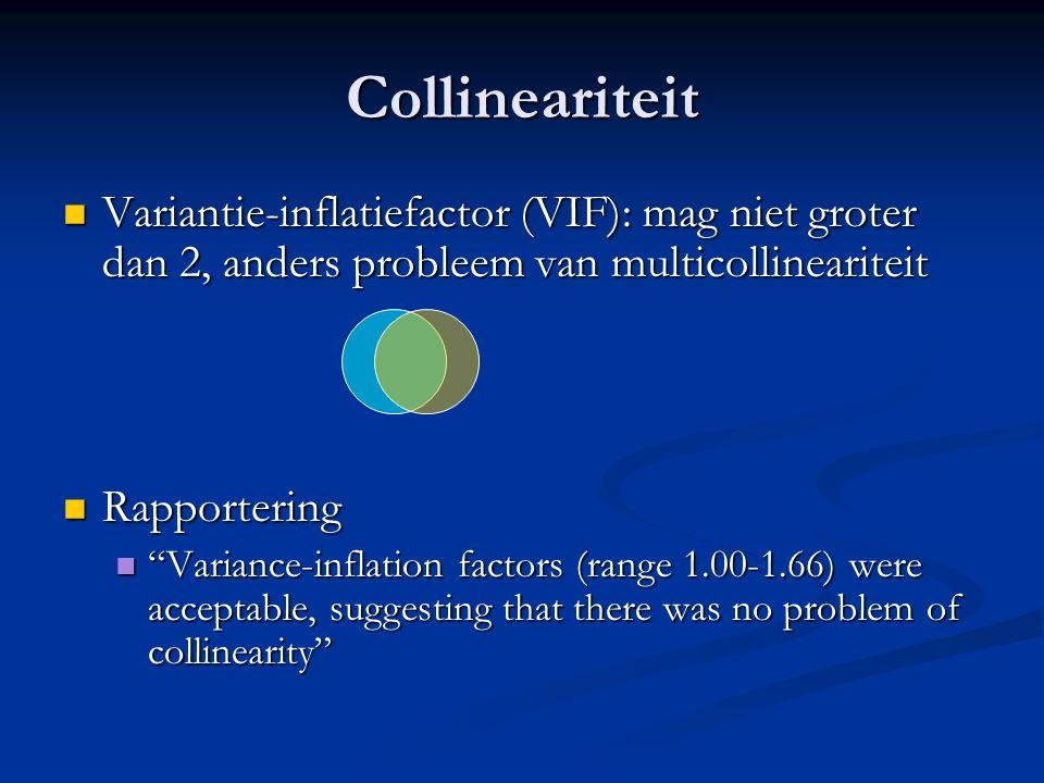 Collineariteit Variantie-inflatiefactor (VIF): mag niet groter dan 2, anders probleem van multicollineariteit.