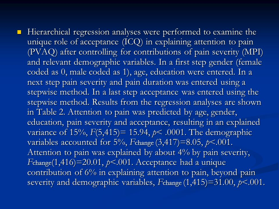 Hierarchical regression analyses were performed to examine the unique role of acceptance (ICQ) in explaining attention to pain (PVAQ) after controlling for contributions of pain severity (MPI) and relevant demographic variables.