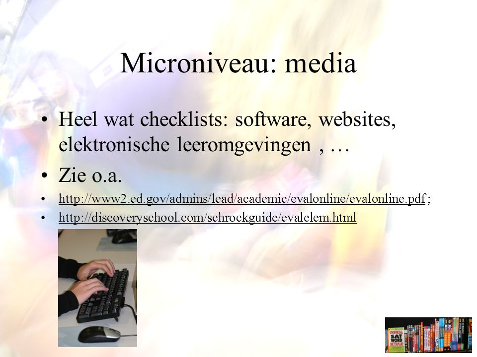 Microniveau: media Heel wat checklists: software, websites, elektronische leeromgevingen , … Zie o.a.