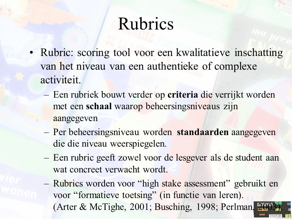 Rubrics Rubric: scoring tool voor een kwalitatieve inschatting van het niveau van een authentieke of complexe activiteit.