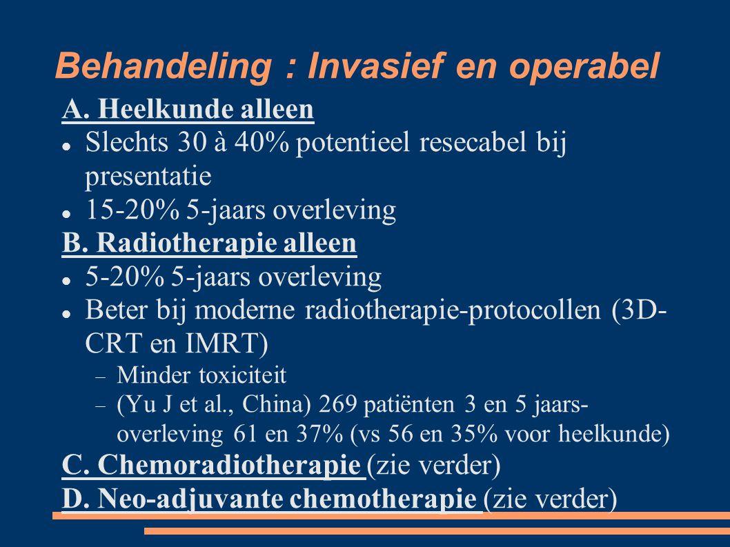 Behandeling : Invasief en operabel