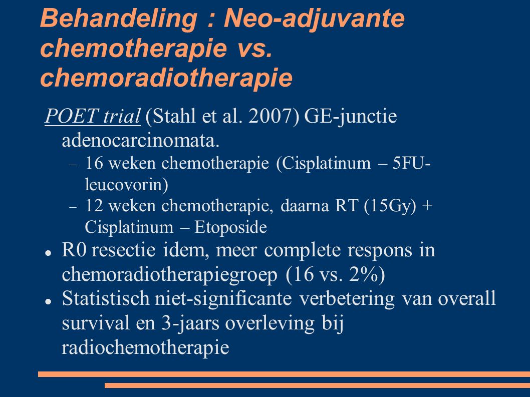 Behandeling : Neo-adjuvante chemotherapie vs. chemoradiotherapie