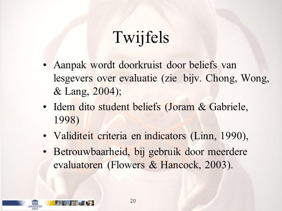 Twijfels Aanpak wordt doorkruist door beliefs van lesgevers over evaluatie (zie bijv. Chong, Wong, & Lang, 2004);