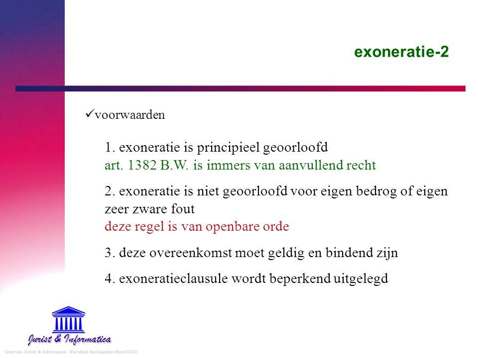 exoneratie-2 voorwaarden. 1. exoneratie is principieel geoorloofd art. 1382 B.W. is immers van aanvullend recht.