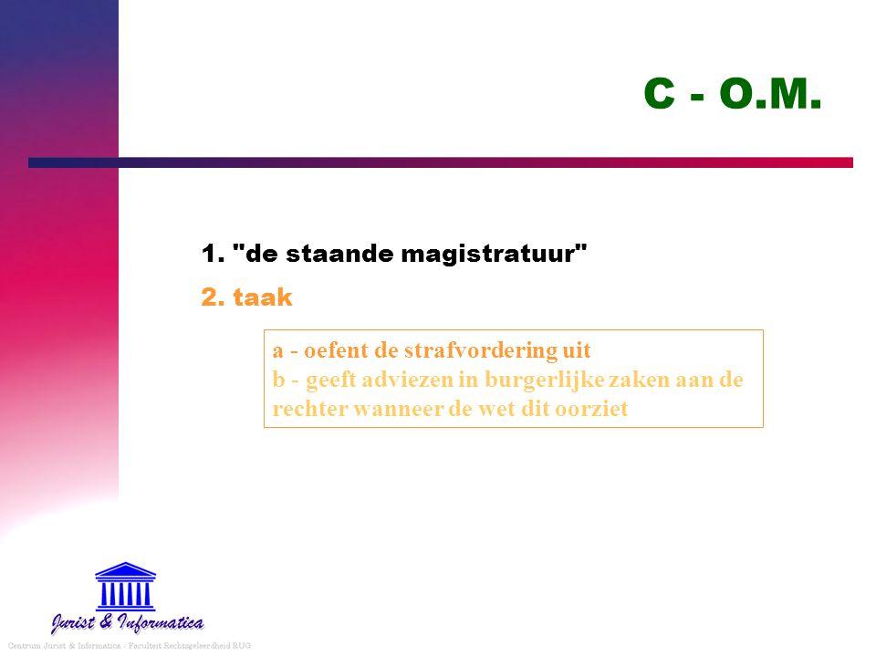 C - O.M. 1. de staande magistratuur 2. taak