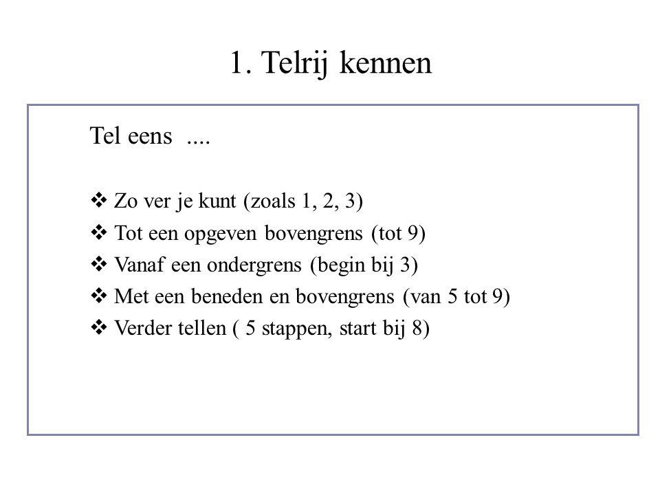 1. Telrij kennen Tel eens .... Zo ver je kunt (zoals 1, 2, 3)