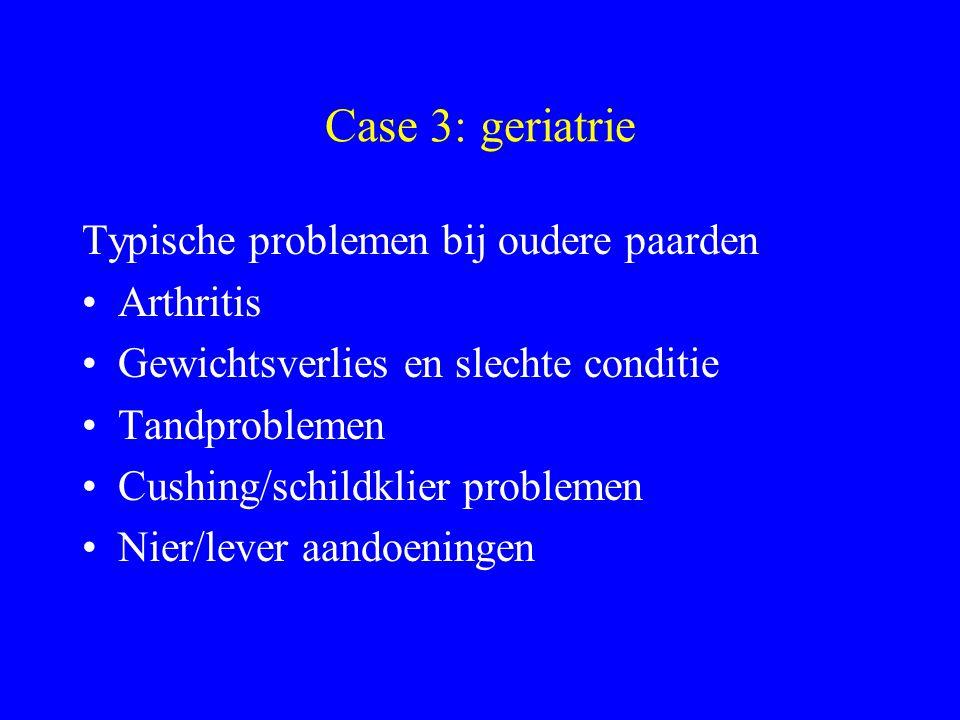 Case 3: geriatrie Typische problemen bij oudere paarden Arthritis