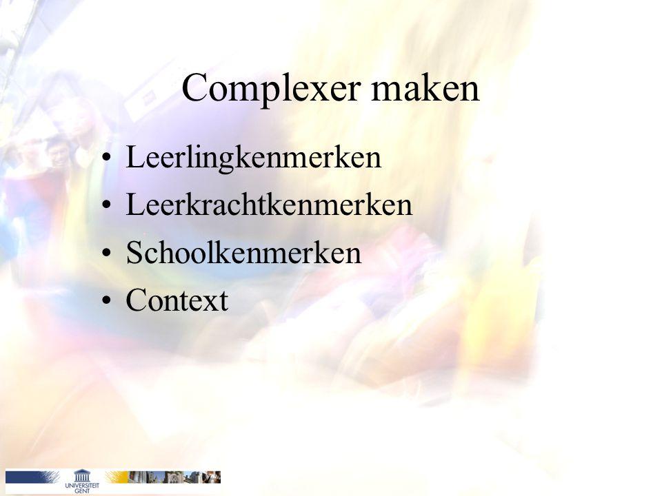 Complexer maken Leerlingkenmerken Leerkrachtkenmerken Schoolkenmerken