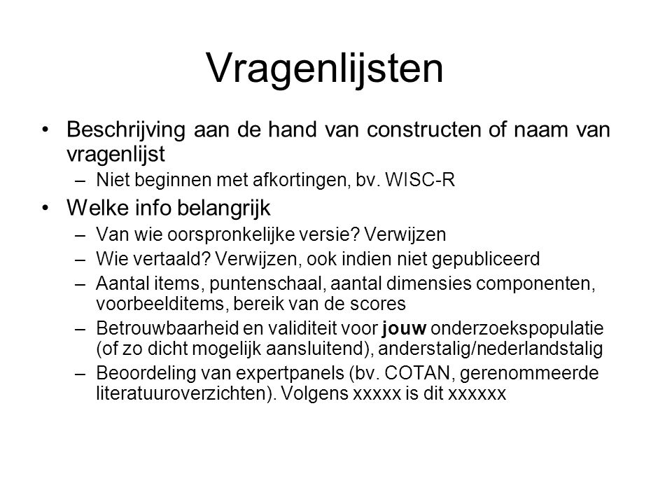 Vragenlijsten Beschrijving aan de hand van constructen of naam van vragenlijst. Niet beginnen met afkortingen, bv. WISC-R.