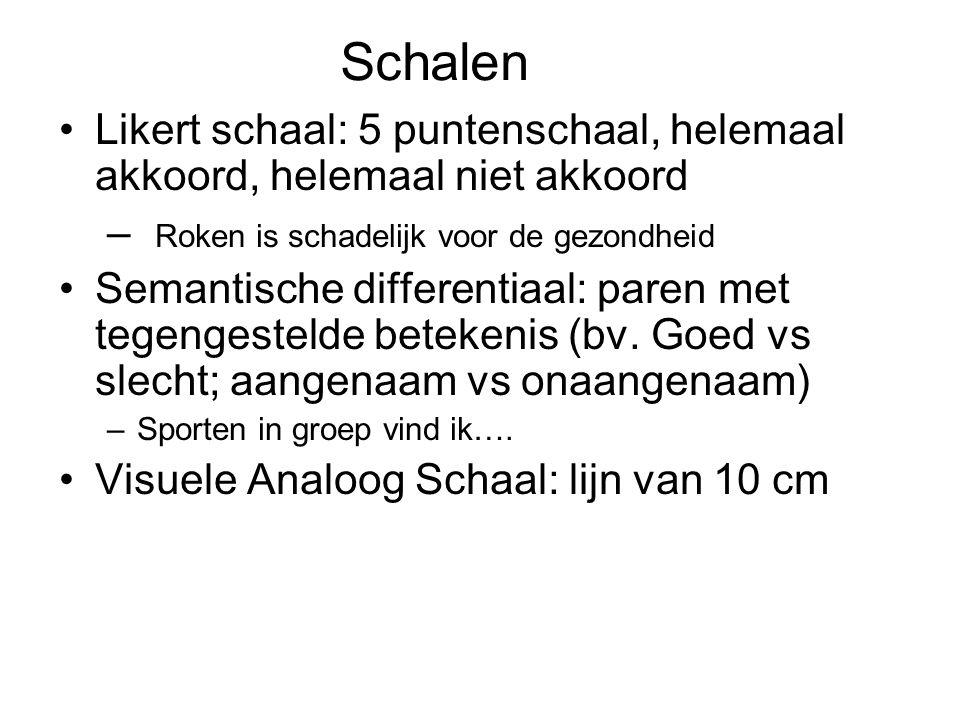 Schalen Likert schaal: 5 puntenschaal, helemaal akkoord, helemaal niet akkoord. Roken is schadelijk voor de gezondheid.