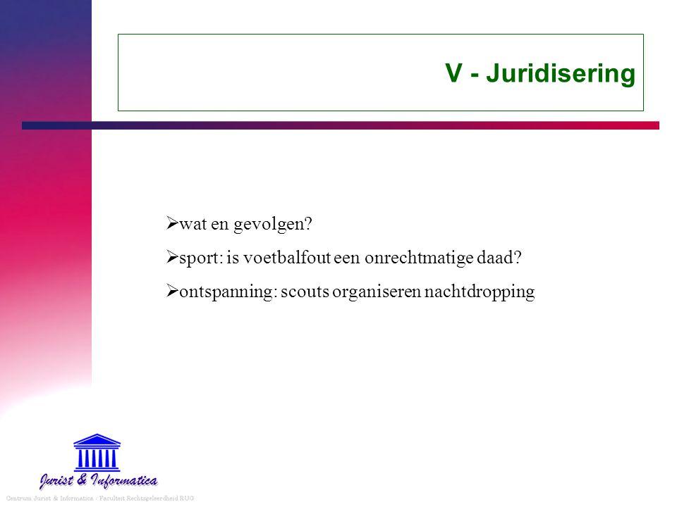 V - Juridisering wat en gevolgen