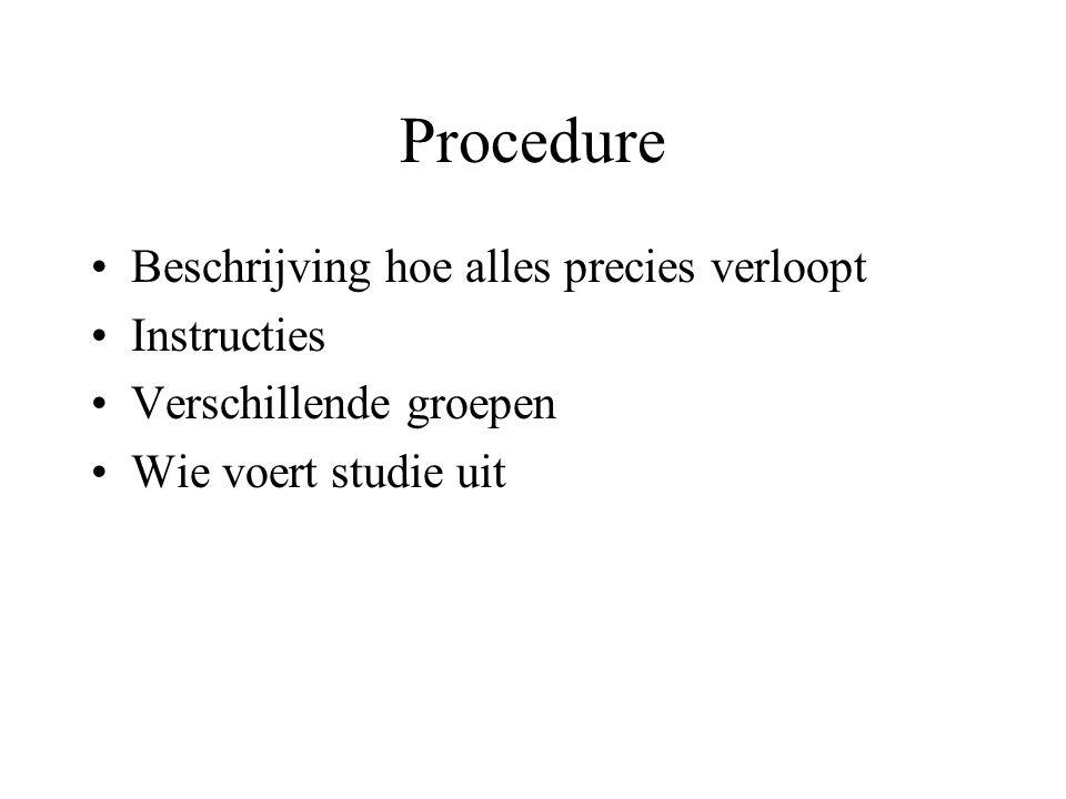 Procedure Beschrijving hoe alles precies verloopt Instructies