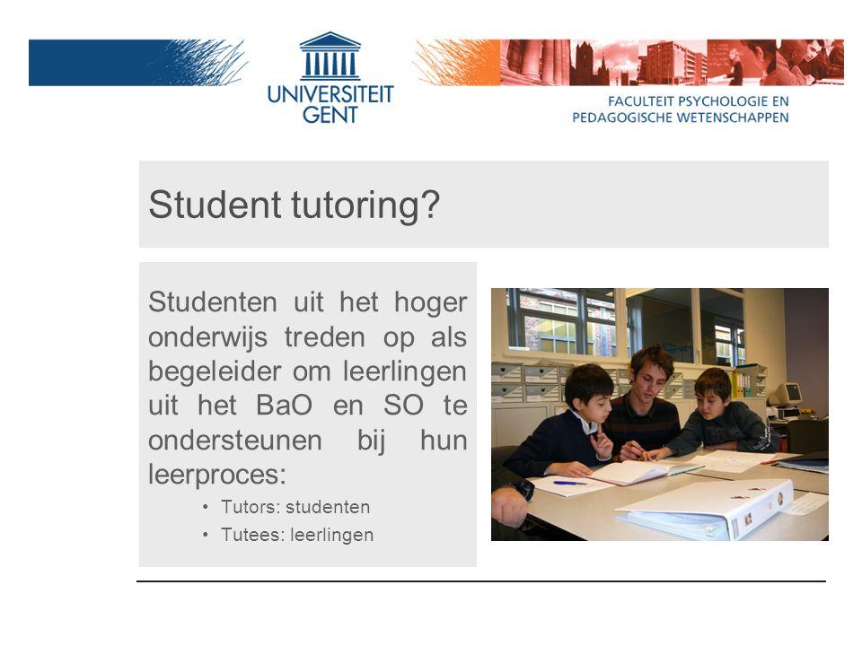 Student tutoring Studenten uit het hoger onderwijs treden op als begeleider om leerlingen uit het BaO en SO te ondersteunen bij hun leerproces: