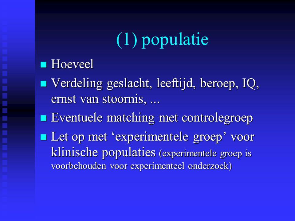 (1) populatie Hoeveel. Verdeling geslacht, leeftijd, beroep, IQ, ernst van stoornis, ... Eventuele matching met controlegroep.