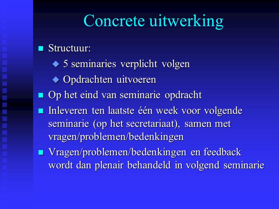 Concrete uitwerking Structuur: 5 seminaries verplicht volgen