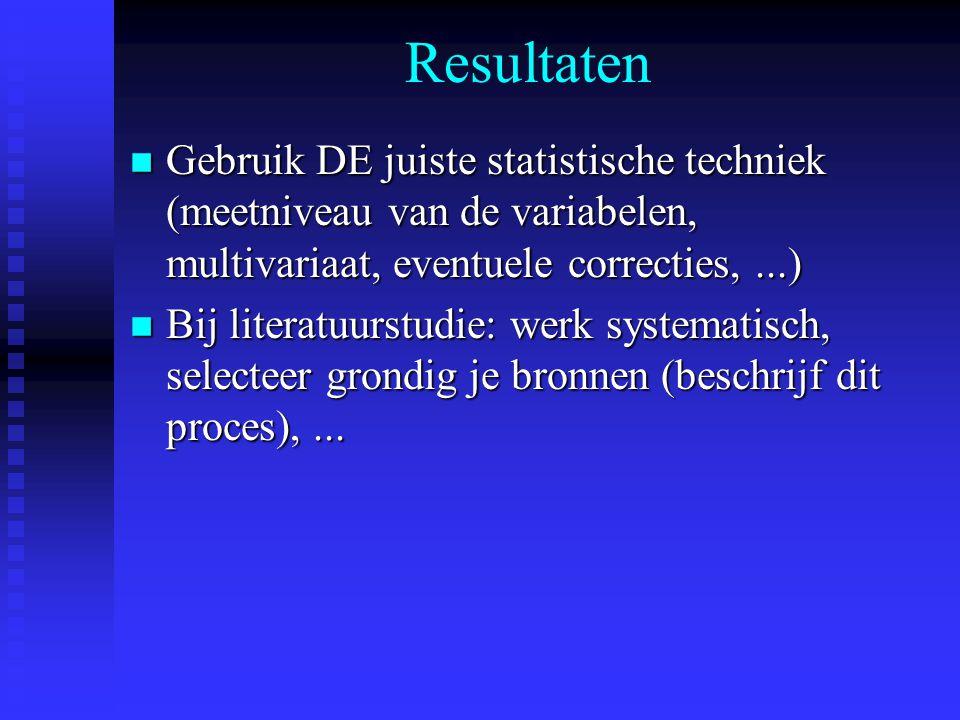 Resultaten Gebruik DE juiste statistische techniek (meetniveau van de variabelen, multivariaat, eventuele correcties, ...)