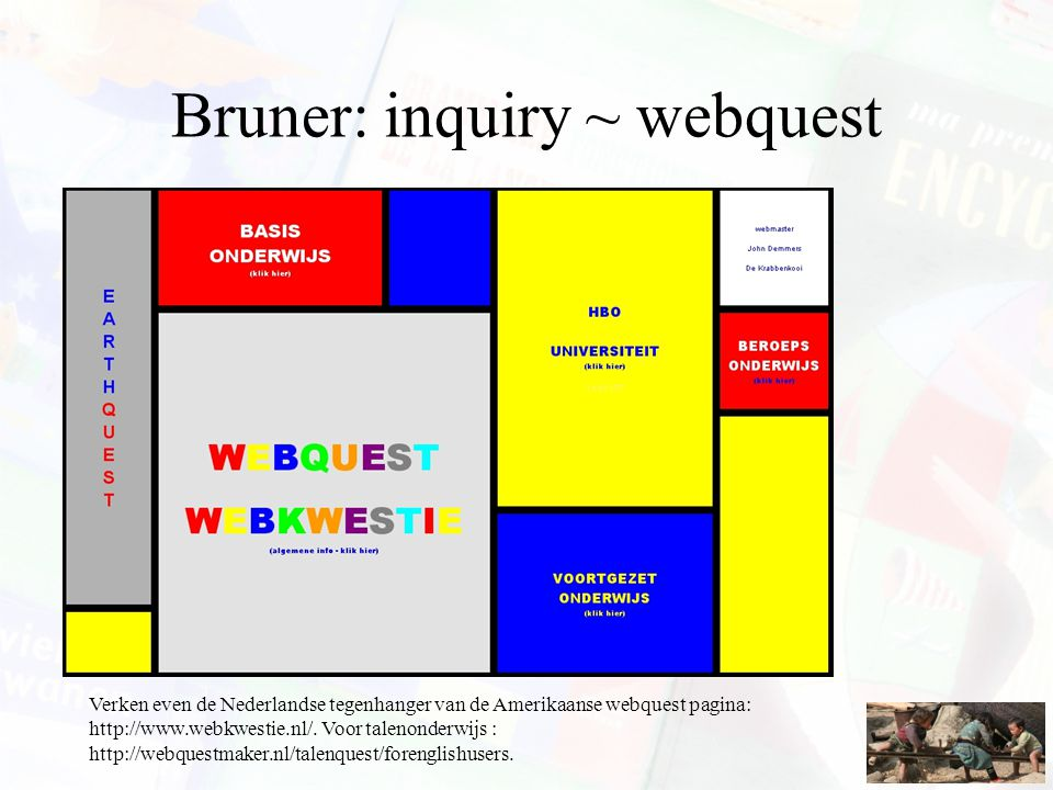 Bruner: inquiry ~ webquest