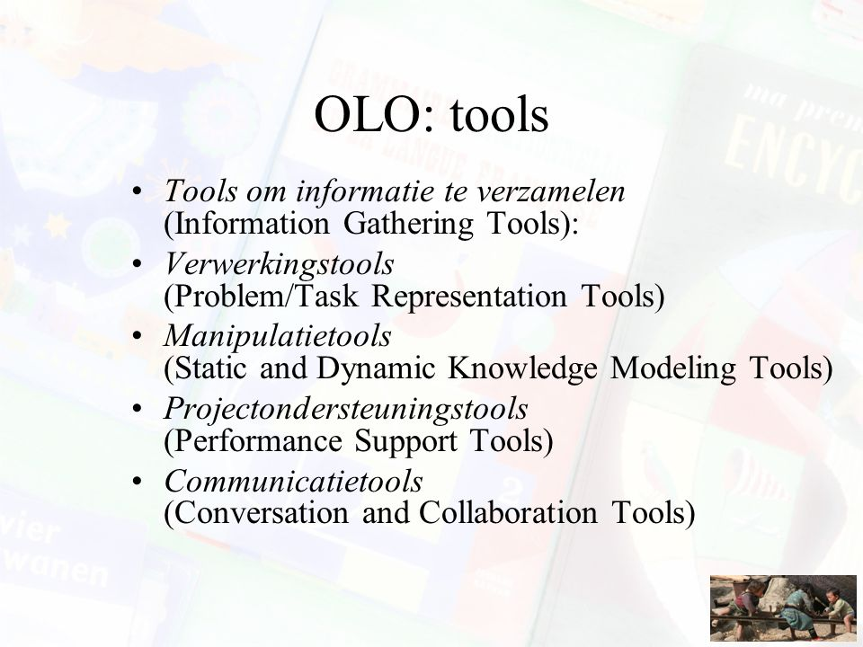 OLO: tools Tools om informatie te verzamelen (Information Gathering Tools): Verwerkingstools (Problem/Task Representation Tools)