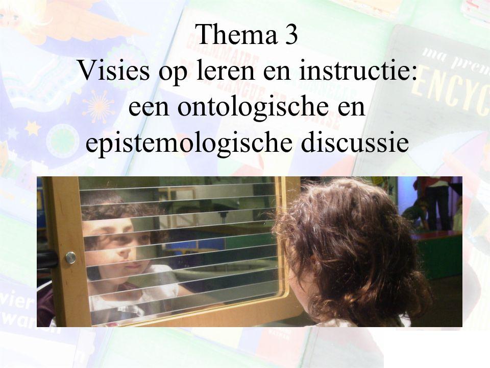 Thema 3 Visies op leren en instructie: een ontologische en epistemologische discussie