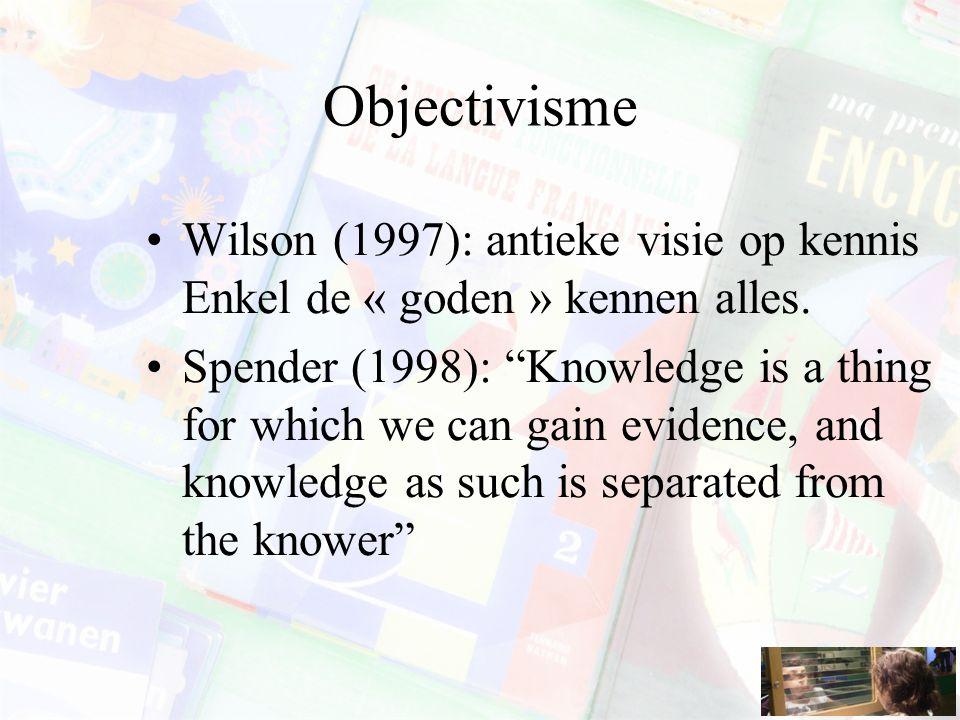 Objectivisme Wilson (1997): antieke visie op kennis Enkel de « goden » kennen alles.
