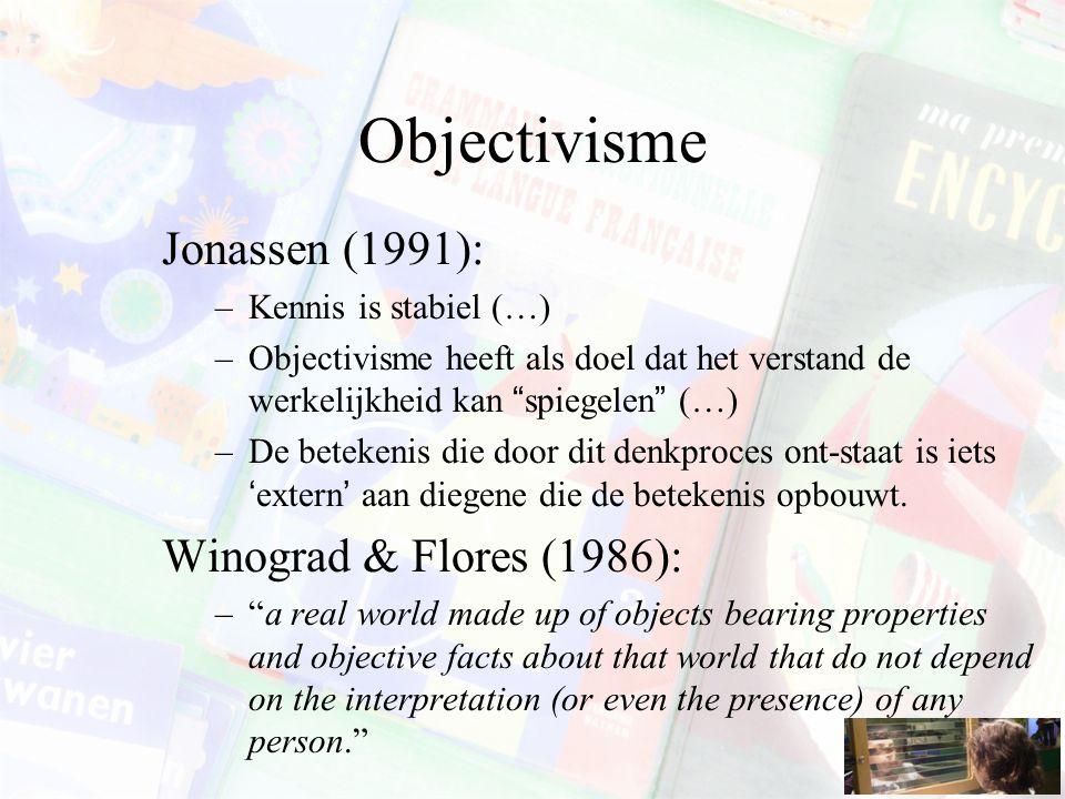 Objectivisme Jonassen (1991): Winograd & Flores (1986):