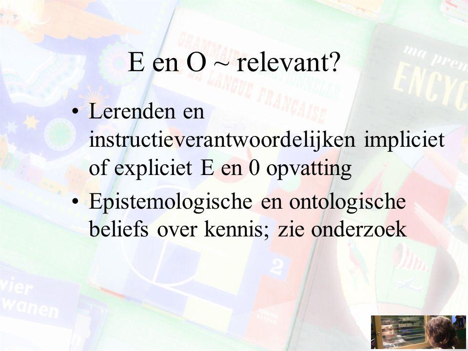 E en O ~ relevant Lerenden en instructieverantwoordelijken impliciet of expliciet E en 0 opvatting.