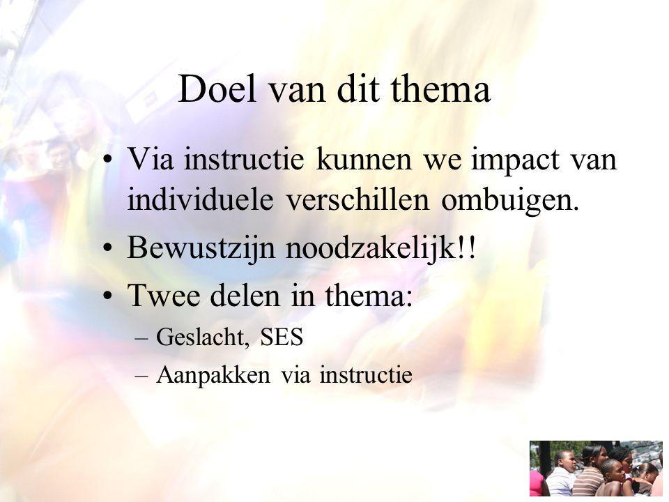 Doel van dit thema Via instructie kunnen we impact van individuele verschillen ombuigen. Bewustzijn noodzakelijk!!