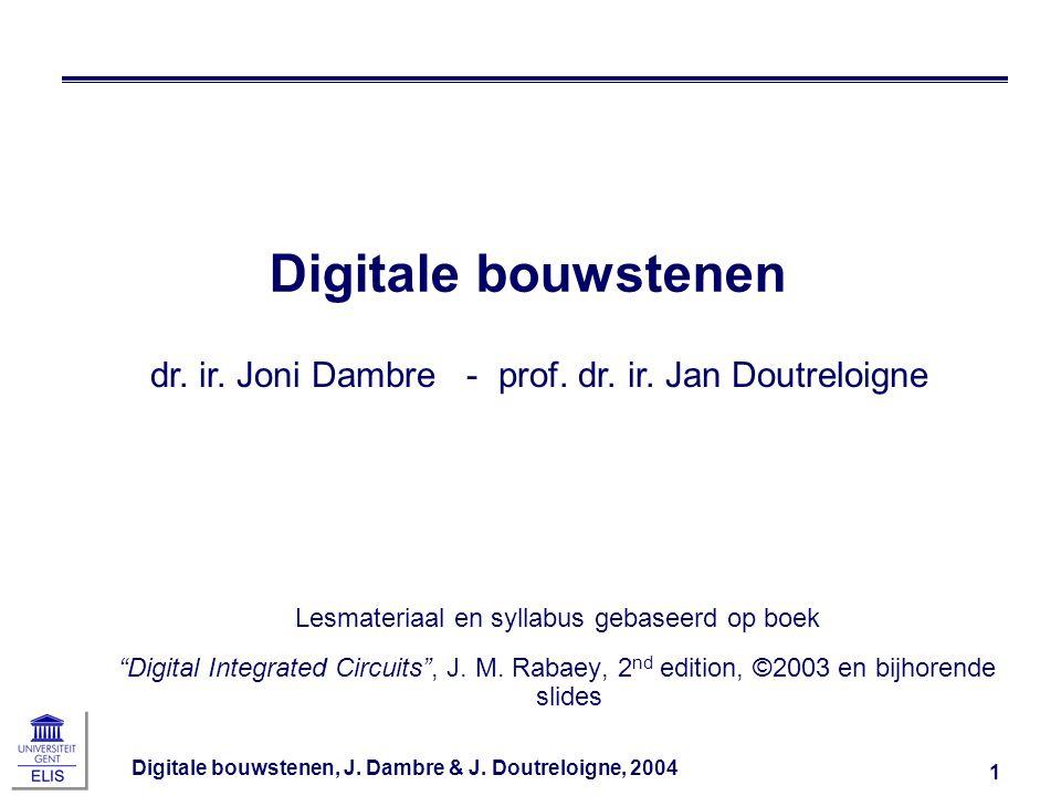 Digitale bouwstenen dr. ir. Joni Dambre - prof. dr. ir. Jan Doutreloigne. Other handouts. In class quiz.