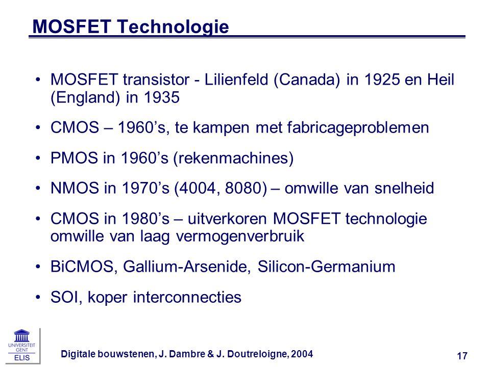 MOSFET Technologie MOSFET transistor - Lilienfeld (Canada) in 1925 en Heil (England) in 1935. CMOS – 1960's, te kampen met fabricageproblemen.