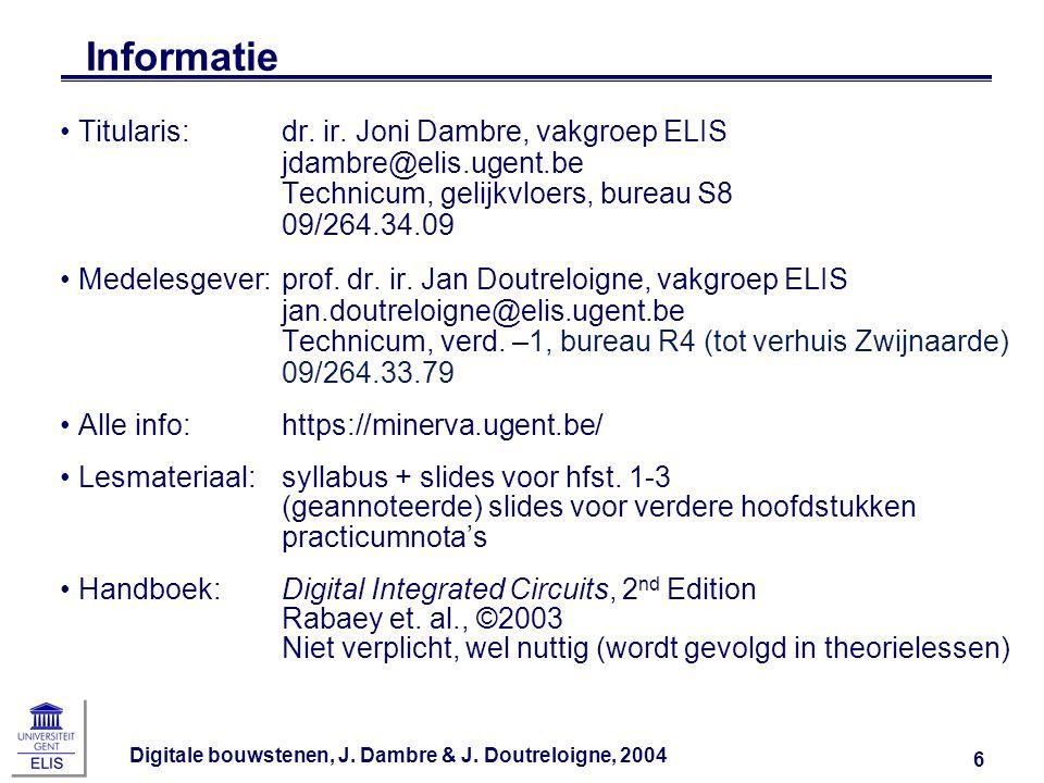 Informatie Titularis: dr. ir. Joni Dambre, vakgroep ELIS jdambre@elis.ugent.be Technicum, gelijkvloers, bureau S8 09/264.34.09.