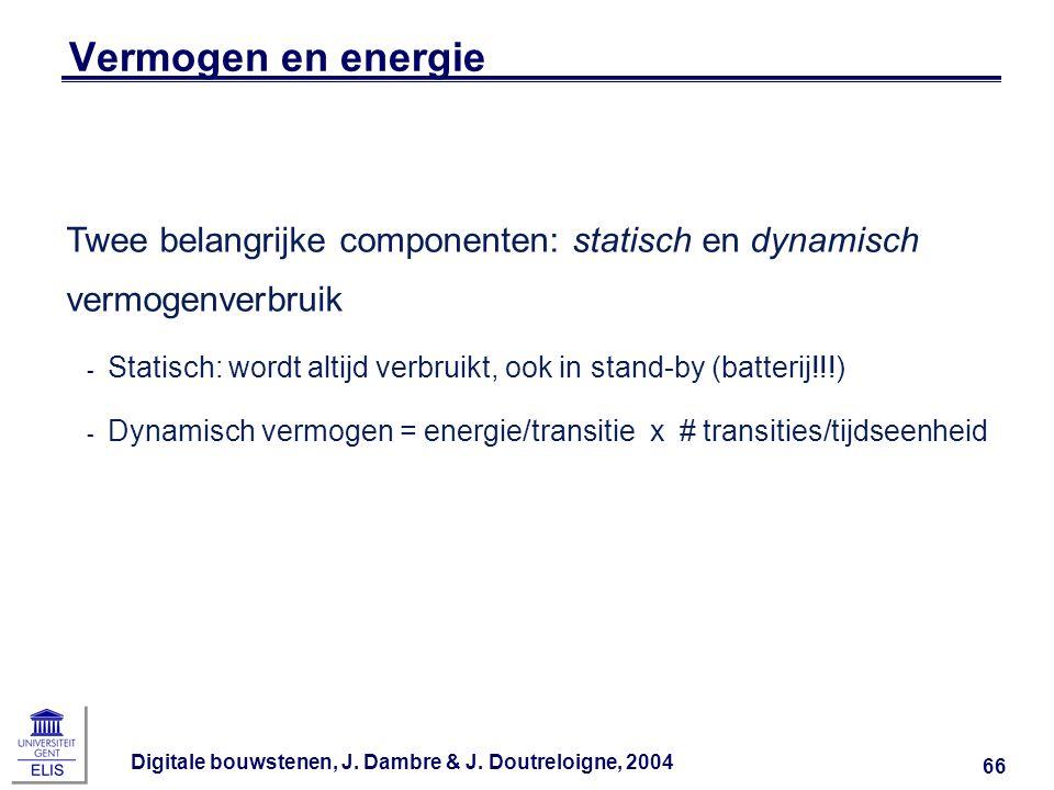 Vermogen en energie Twee belangrijke componenten: statisch en dynamisch vermogenverbruik.