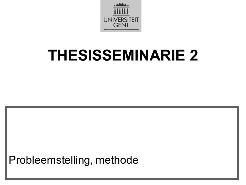 THESISSEMINARIE 2 VAKGROEP EXPERIMENTEEL-KLINISCHE EN GEZONDHEIDSPSYCHOLOGIE. Probleemstelling, methode.