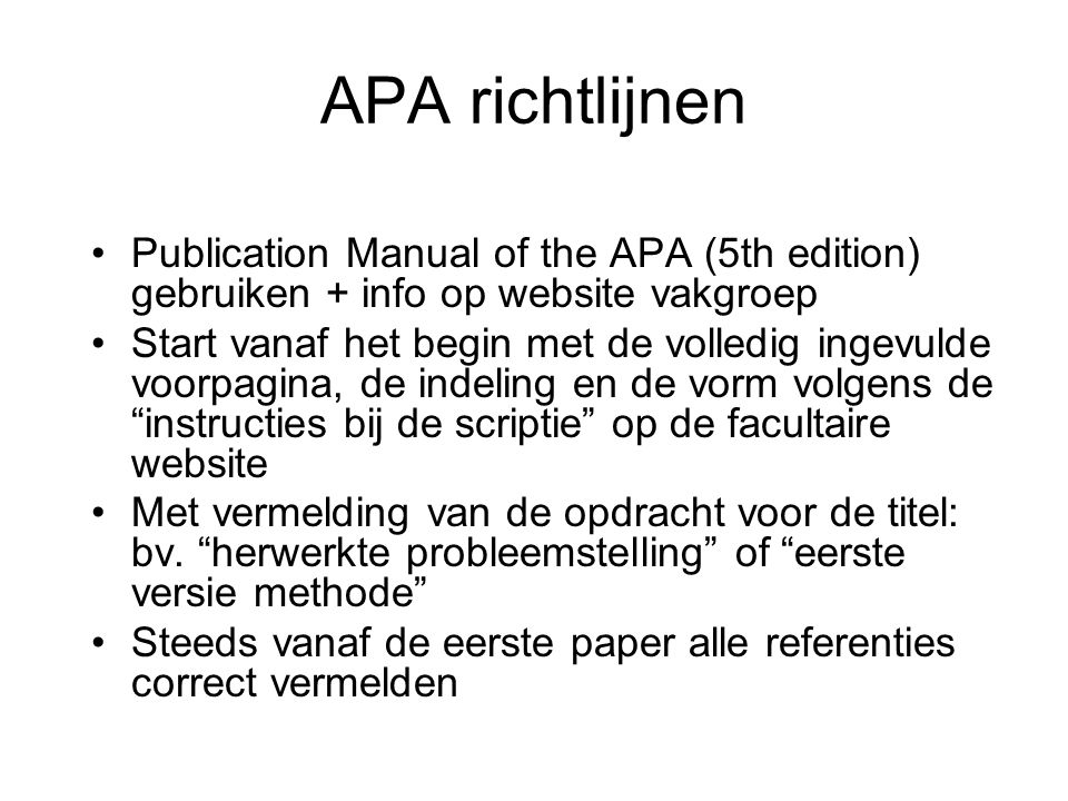 APA richtlijnen Publication Manual of the APA (5th edition) gebruiken + info op website vakgroep.