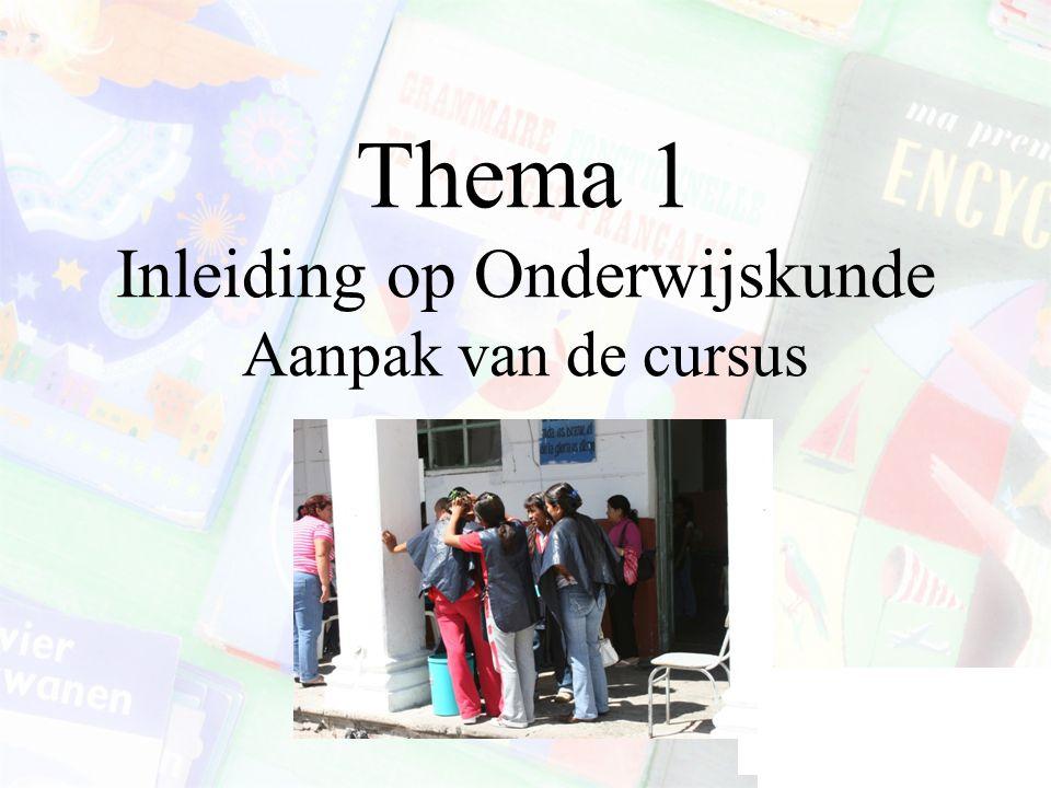 Thema 1 Inleiding op Onderwijskunde Aanpak van de cursus