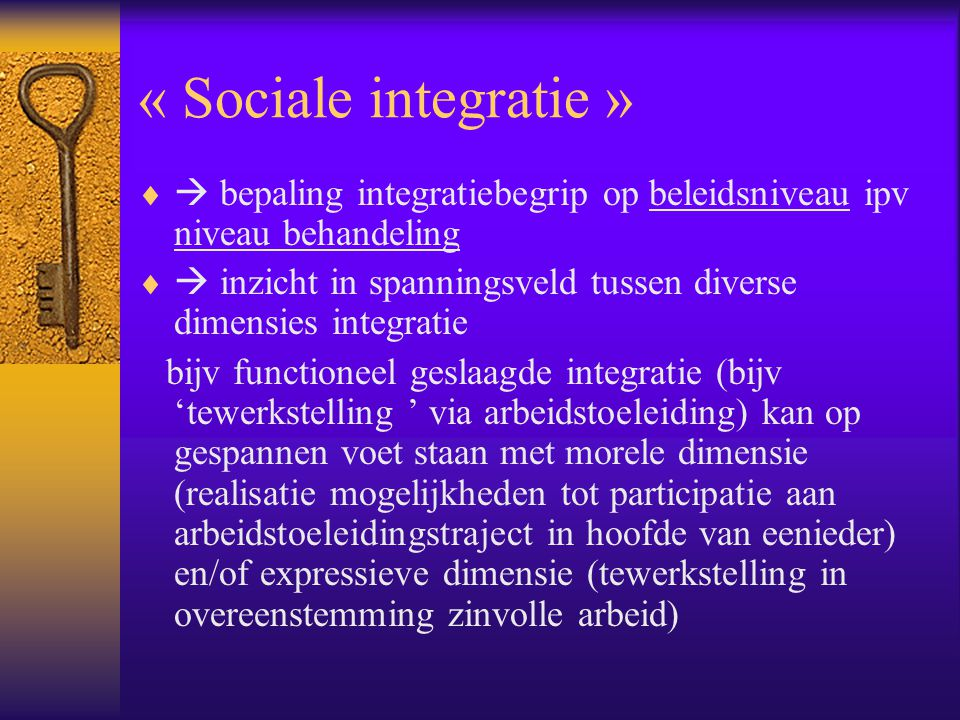 « Sociale integratie »  bepaling integratiebegrip op beleidsniveau ipv niveau behandeling.