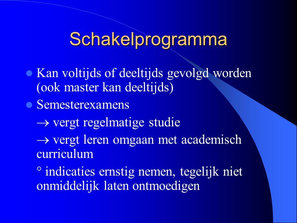 Schakelprogramma Kan voltijds of deeltijds gevolgd worden (ook master kan deeltijds) Semesterexamens.