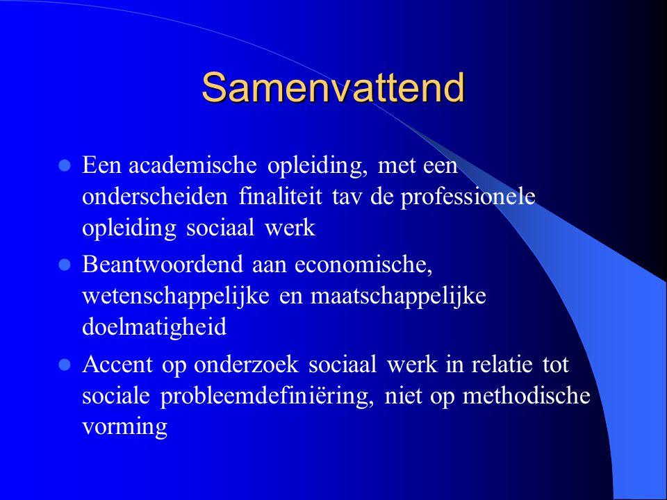 Samenvattend Een academische opleiding, met een onderscheiden finaliteit tav de professionele opleiding sociaal werk.