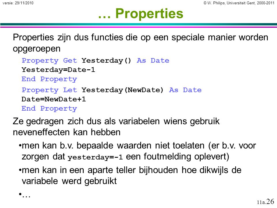 … Properties Properties zijn dus functies die op een speciale manier worden opgeroepen.