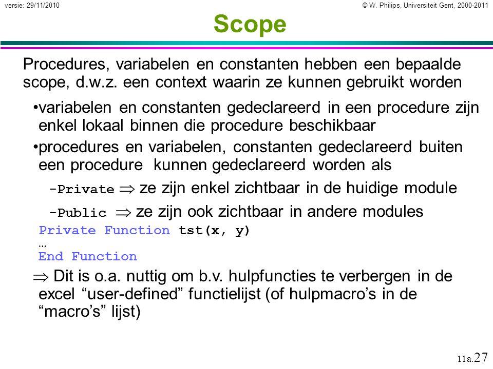 Scope Procedures, variabelen en constanten hebben een bepaalde scope, d.w.z. een context waarin ze kunnen gebruikt worden.