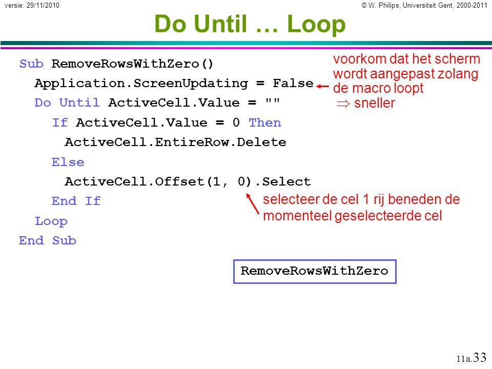 Do Until … Loop voorkom dat het scherm wordt aangepast zolang de macro loopt  sneller. Sub RemoveRowsWithZero()
