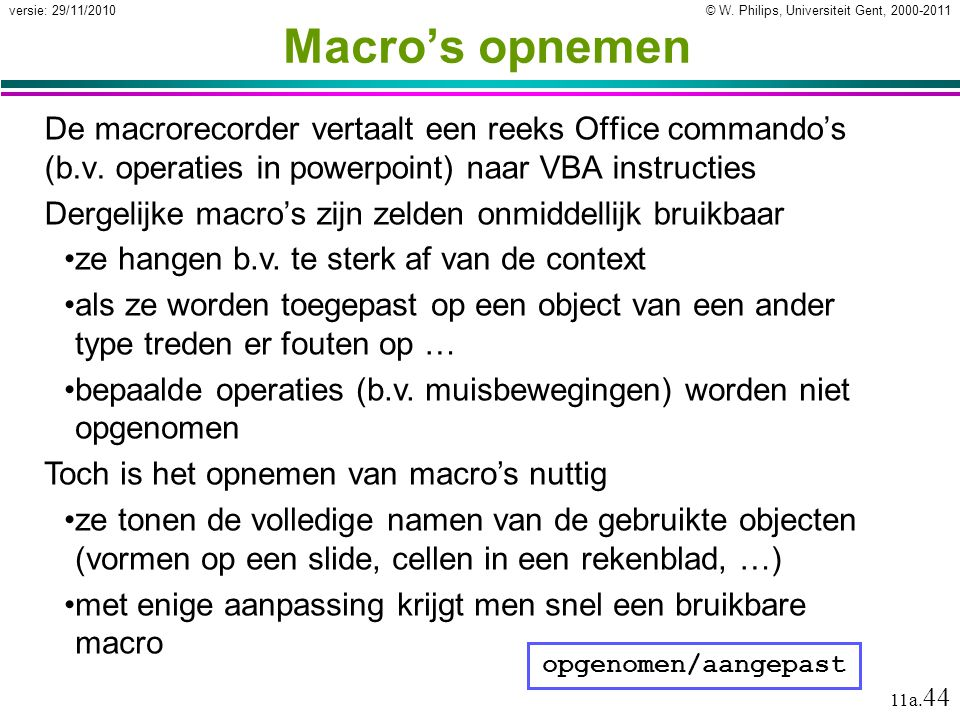 Macro's opnemen De macrorecorder vertaalt een reeks Office commando's (b.v. operaties in powerpoint) naar VBA instructies.